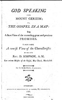 God Speaking from Mount Gerizim  Or  the Gospel in a Map  Being a Short View of the Exceeding Great and Precious Promises  To which is Added  A Concise View of the Characteristic of the Late Rev  D  Simpson      By H  Ridgway