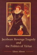 Jacobean Revenge Tragedy and the Politics of Virtue