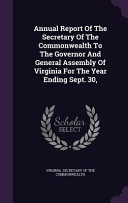 Annual Report of the Secretary of the Commonwealth to the Governor and General Assembly of Virginia for the Year Ending Sept. 30,