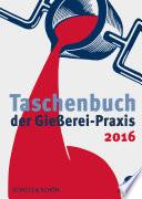 Taschenbuch der Gießerei-Praxis 2016
