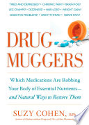 """Drug Muggers: Which Medications Are Robbing Your Body of Essential Nutrients-and Natural Ways to Restore Them"" by Suzy Cohen"