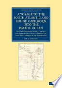 A Voyage to the South Atlantic and Round Cape Horn Into the Pacific Ocean