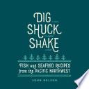 Dig  Shuck  Shake