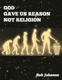 God Gave Us Reason - Not Religion