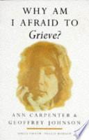 Why Am I Afraid to Grieve ?