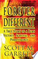 Forever Different A True Story Of A Burn Victim S Survival And Perseverance