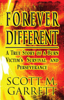 Forever Different: A True Story of a Burn Victim's Survival and Perseverance