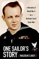 One Sailor's Story: A Narrative of World War II by a Destroyer Escort Sonar Man