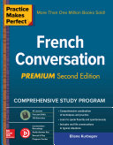 Practice Makes Perfect: French Conversation, Premium Second Edition