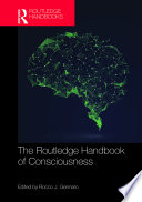 The Routledge Handbook of Consciousness