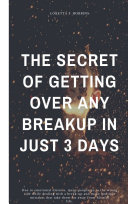 The Secret of Getting Over Any Breakup in Just 3 Days