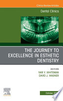The Journey To Excellence in Esthetic Dentistry, An Issue of Dental Clinics of North America, E-Book