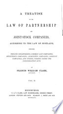 A Treatise on the Law of Partnership and Joint stock Companies  According to the Law of Scotland