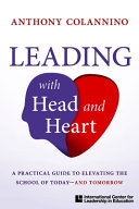 Leading with Head and Heart  A Practical Guide to Elevating the School of Today  And Tomorrow
