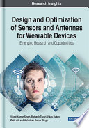 Design and Optimization of Sensors and Antennas for Wearable Devices  Emerging Research and Opportunities