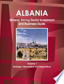 Albania Mineral & Mining Sector Investment and Business Guide