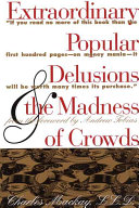Extraordinary Popular Delusions   the Madness of Crowds
