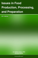Issues in Food Production  Processing  and Preparation  2011 Edition