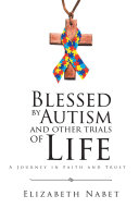Blessed by Autism and Other Trials of Life