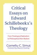 Critical Essays on Edward Schillebeeckx s Theology