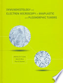 Immunohistology And Electron Microscopy Of Anaplastic And Pleomorphic Tumors Book PDF