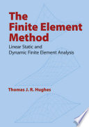 """The Finite Element Method: Linear Static and Dynamic Finite Element Analysis"" by Thomas J. R. Hughes"