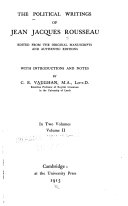 The Political Writings of Jean Jacques Rousseau, Ed. from Theoriginal Manuscripts and Authentic Editions
