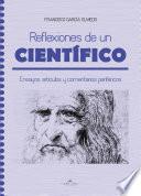 Reflexiones de un científico  : Ensayos, artículos y comentarios periféricos