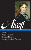 Louisa May Alcott: Work, Eight Cousins, Rose in Bloom, Stories & Other Writings