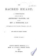 The Sacred Heart  a Correspondence Between      J  J  G   Assistant Secretary To  Archbishop Manning      and     A  Nicholson      in Reference to the Archbishop s Sermon on the Devotion of the Sacred Heart   With Notes for English Readers  Etc Book PDF