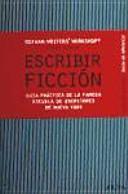 Escribir ficción : guía práctica de la famosa escuela de escritores de Nueva York