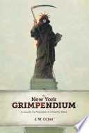 The New York Grimpendium  A Guide to Macabre and Ghastly Sites in New York State