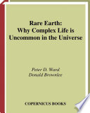 Rare Earth  : Why Complex Life is Uncommon in the Universe