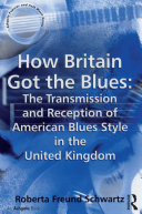 How Britain Got the Blues: The Transmission and Reception of American Blues Style in the United Kingdom [Pdf/ePub] eBook