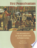 First Pennsylvanians  : The Archaeology of Native Americans in Pennsylvania