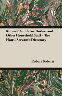 Roberts' Guide for Butlers and Other Household Staff - The House Servant's Directory [Pdf/ePub] eBook