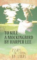 To Kill a Mockingbird by Harper Lee. Essays for studying Pdf/ePub eBook