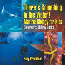 There s Something in the Water    Marine Biology for Kids Children s Biology Books