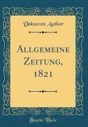 Allgemeine Zeitung, 1821 (Classic Reprint)