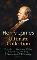 HENRY JAMES Ultimate Collection: 22 Novels, 112 Short Stories, 12 Plays, 6 Travel Books, 100+ Essays, 3 Autobiographies & 3 Biographies (Illustrated) [Pdf/ePub] eBook