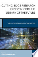 Cutting Edge Research in Developing the Library of the Future Book