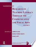 Handbook of Research on Teaching Literacy Through the Communicative and Visual Arts, Volume II