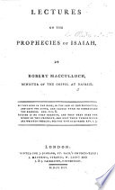 Lectures on the Prophecies of Isaiah, by Robert Macculloch. With the Text