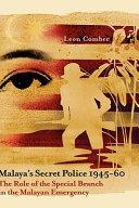 Malaya's Secret Police 1945-60