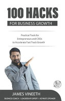100 Hacks For Business Growth Practical Tools For Entrepreneurs And Cxos To Accelerate Fast Track Growth