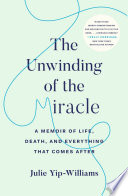 link to The unwinding of the miracle : a memoir of life, death, and everything that comes after in the TCC library catalog