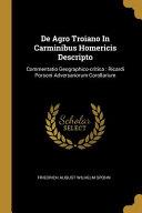 Read Online De Agro Troiano in Carminibus Homericis Descripto: Commentatio Geographico-Critica: Ricardi Porsoni Adversariorum Corollarium For Free