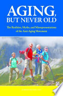 Aging But Never Old The Realities Myths And Misrepresentations Of The Anti Aging Movement