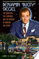 Benjamin  Bugsy  Siegel  The Gangster  the Flamingo  and the Making of Modern Las Vegas