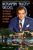 """Benjamin """"Bugsy"""" Siegel: The Gangster, the Flamingo, and the Making of Modern Las Vegas"""